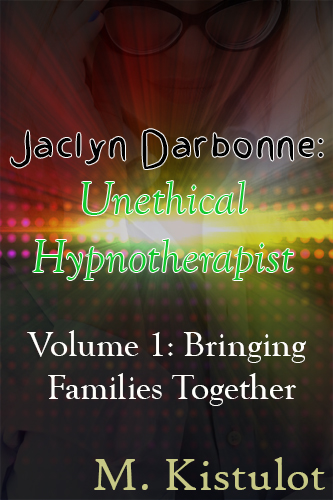 Cover for Jaclyn Darbonne: Unethical Hypnotherapist: Volume 1: Bringing Families Together