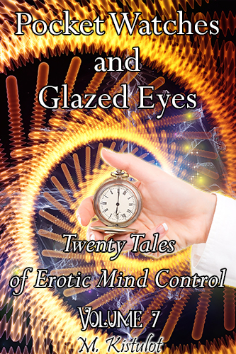Pocket Watches and Glazed Eyes: Twenty Tales of Erotic Mind Control Volume 7