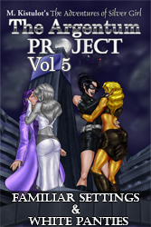 The Argentum Project Volume 5: Familiar Settings & White Panties