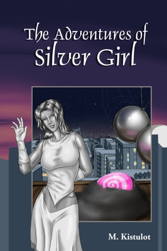 The Adventures of Silver Girl by M. Kistulot